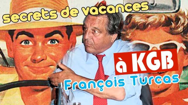 Secrets de vacances à KGB : François Turcas