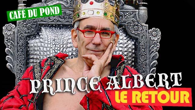 Café du Pond : Le Retour du Prince Albert !
