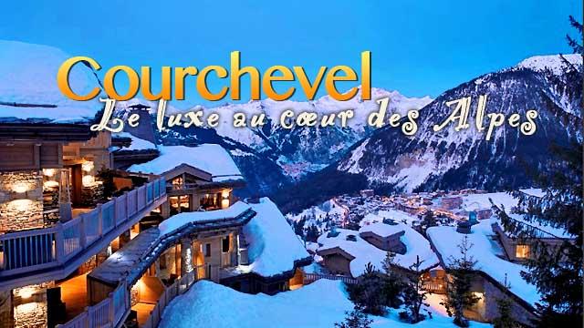 Courchevel - Le luxe au coeur des Alpes