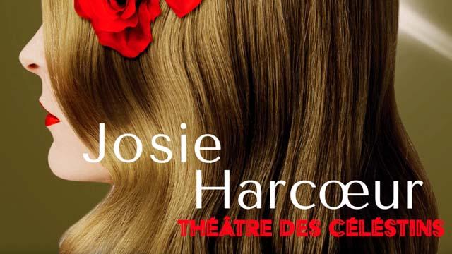 17 Février 2020 - Teaser JOSIE HARCOEUR au Théâtre des Céléstins (SAISON 2019/2020)